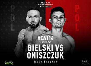 ACA 114 Oniszczuk vs Bielski