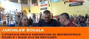 Jarosław Rogala na Mistrzostwach Polski K-1 2016! Wywiad!